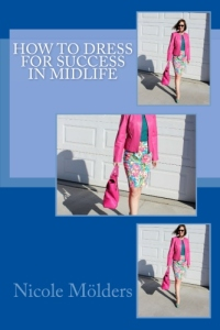 How to Dress for Success in Midlife by Nicole Mölders available at https://www.amazon.com/dp/B071LTB1SF