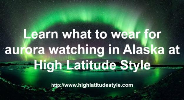 #Alaska #travel #fashion What to wear for aurora watching @ High Latitude Style @ http://www.highlatitudestyle.com